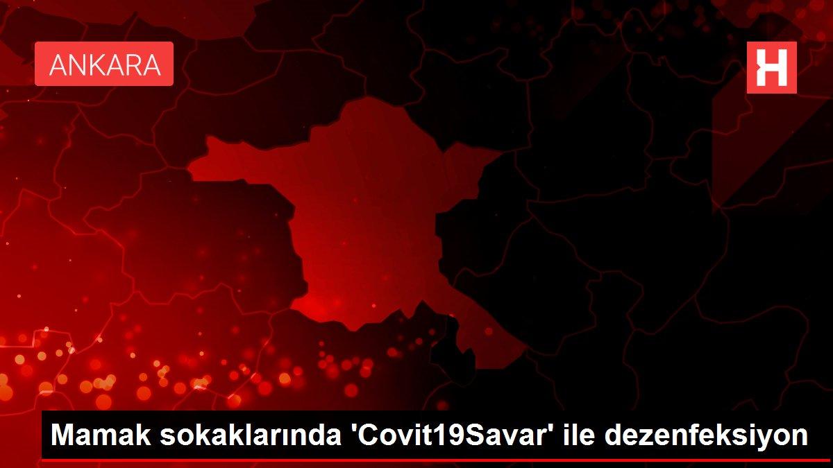 Mamak sokaklarında 'Covit19Savar' ile dezenfeksiyon