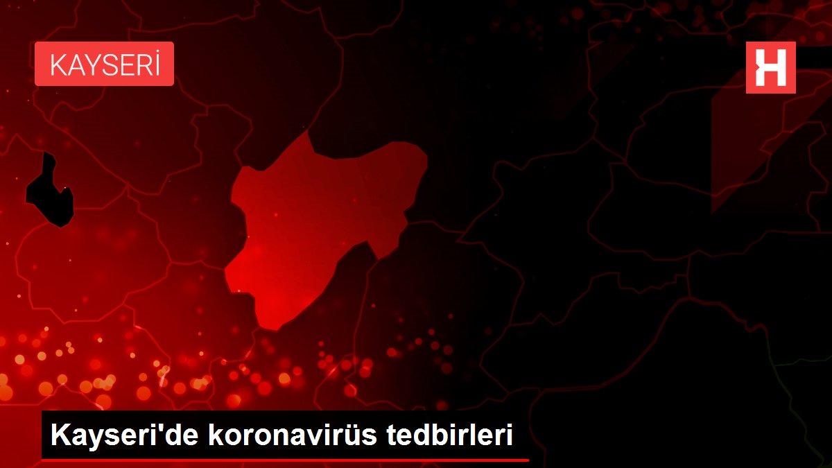Kayseri'de koronavirüs tedbirleri