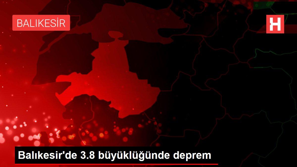 Balıkesir'de 3.8 büyüklüğünde deprem