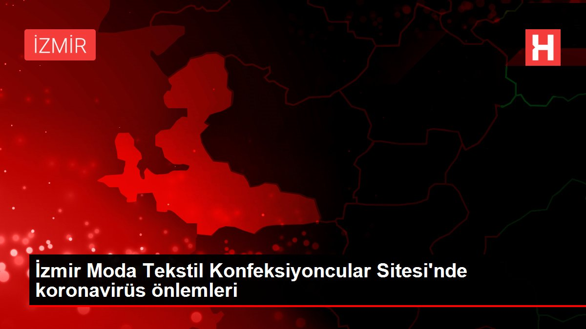 İzmir Moda Tekstil Konfeksiyoncular Sitesi'nde koronavirüs önlemleri
