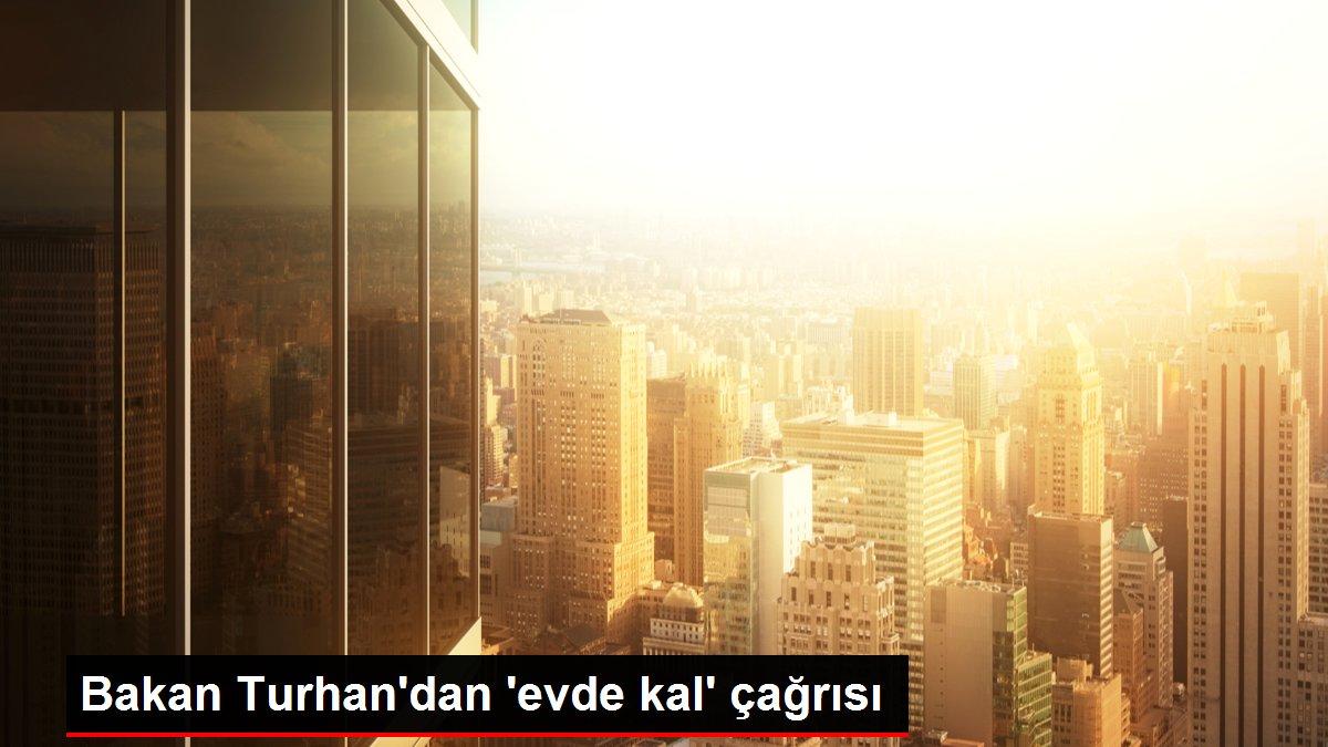 Bakan Turhan'dan 'evde kal' çağrısı