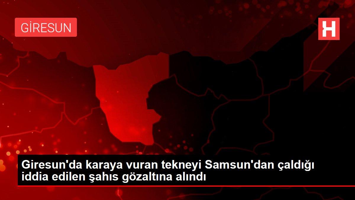 Giresun'da karaya vuran tekneyi Samsun'dan çaldığı iddia edilen şahıs gözaltına alındı