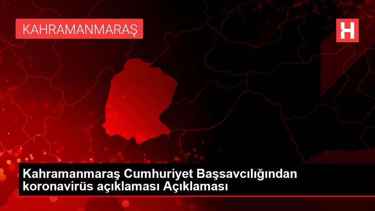 Kahramanmaraş Cumhuriyet Başsavcılığından koronavirüs açıklaması Açıklaması