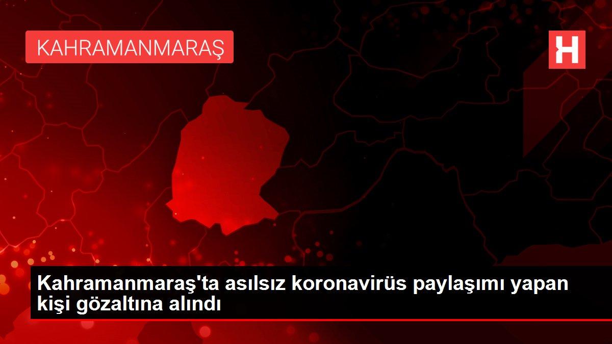 Kahramanmaraş'ta asılsız koronavirüs paylaşımı yapan kişi gözaltına alındı