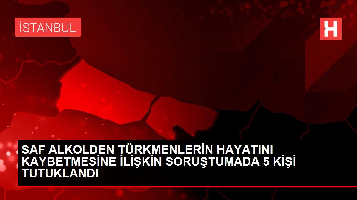SAF ALKOLDEN TÜRKMENLERİN HAYATINI KAYBETMESİNE İLİŞKİN ...