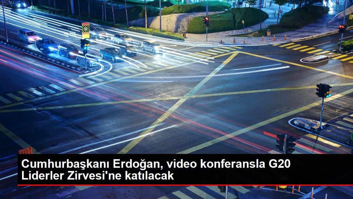 Cumhurbaşkanı Erdoğan, video konferansla G20 Liderler Zirvesi'ne katılacak