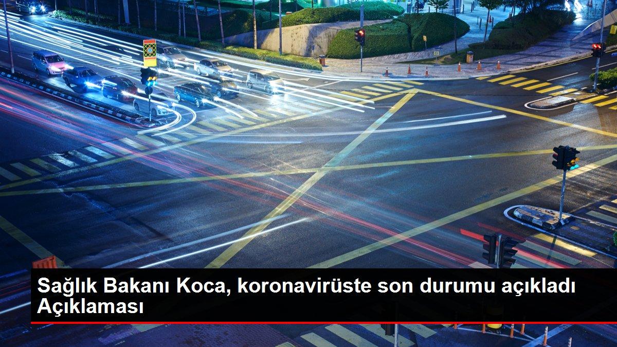 Sağlık Bakanı Koca, koronavirüste son durumu açıkladı Açıklaması