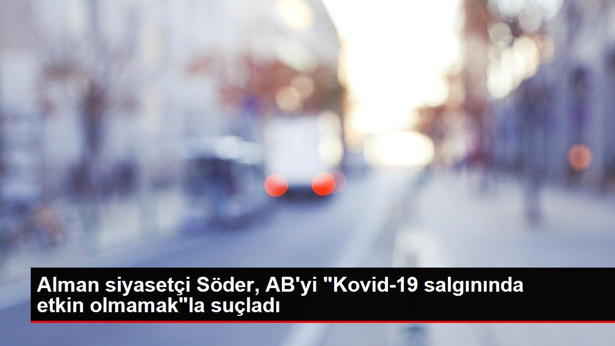Alman siyasetçi Söder, AB'yi 'Kovid-19 salgınında etkin olmamak'la suçladı