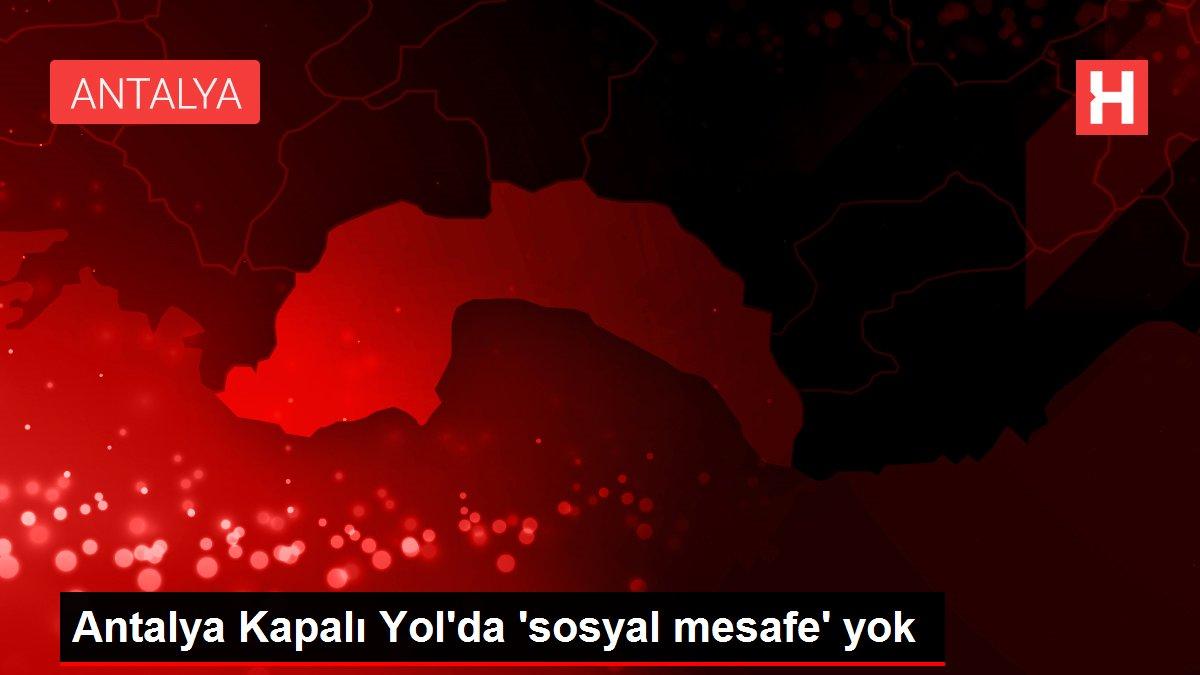Antalya Kapalı Yol'da 'sosyal mesafe' yok
