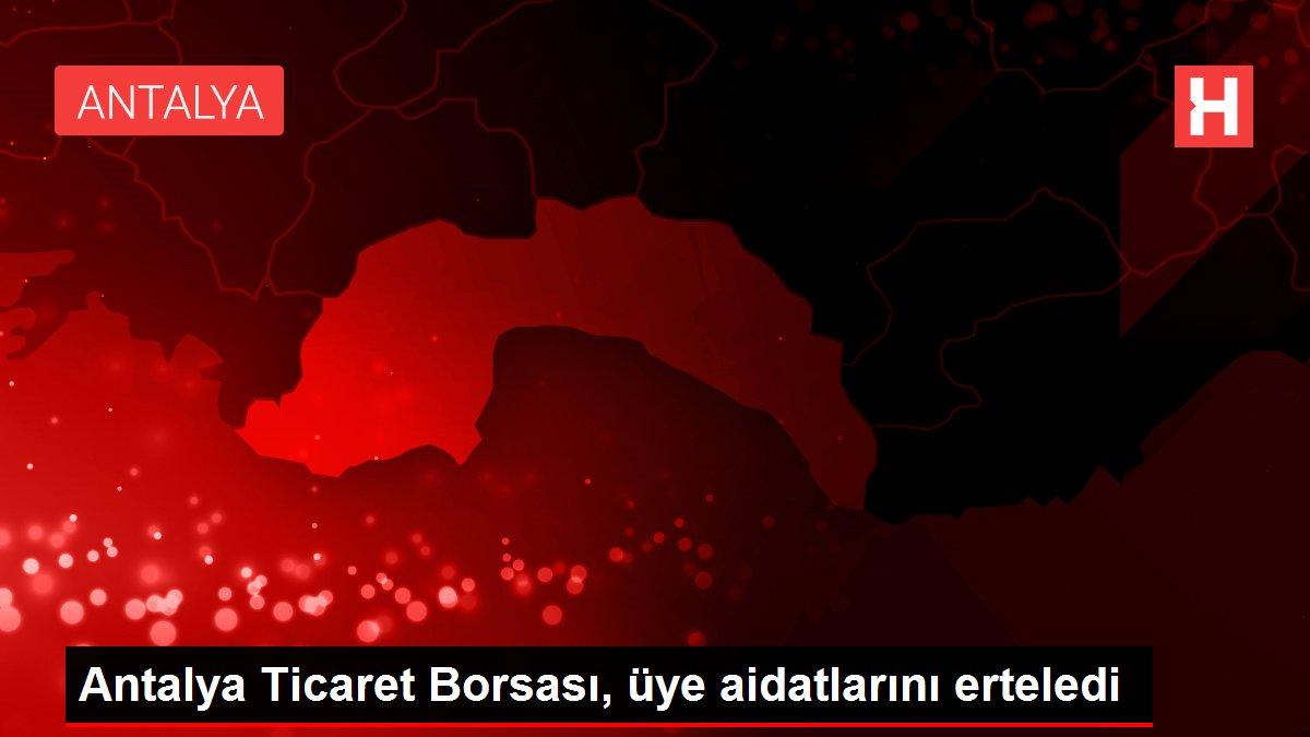 Antalya Ticaret Borsası, üye aidatlarını erteledi