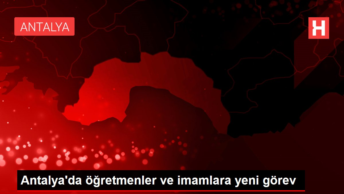 Antalya'da öğretmenler ve imamlara yeni görev