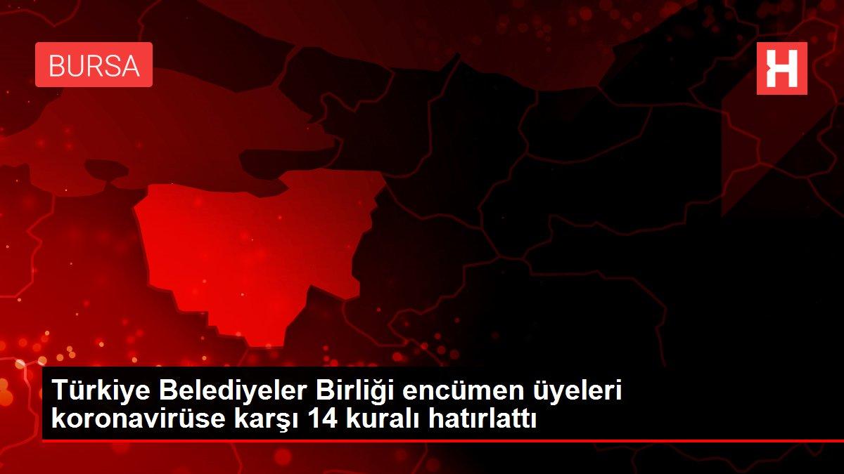Türkiye Belediyeler Birliği encümen üyeleri koronavirüse karşı 14 kuralı hatırlattı