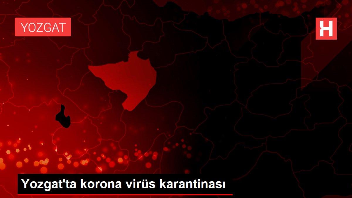 Yozgat'ta korona virüs karantinası