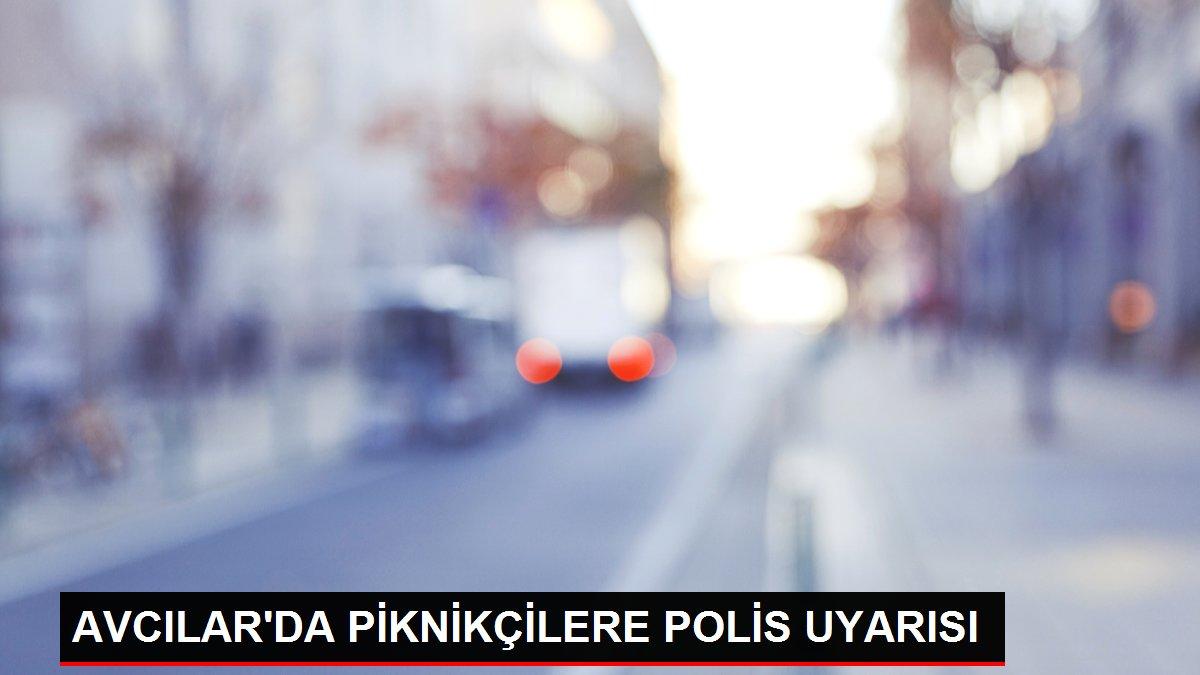 AVCILAR'DA PİKNİKÇİLERE POLİS UYARISI