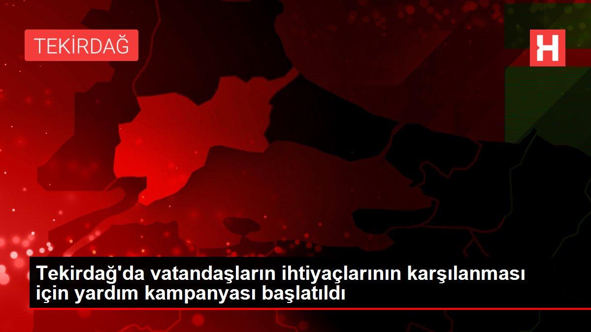 Tekirdağ'da vatandaşların ihtiyaçlarının karşılanması için yardım kampanyası başlatıldı