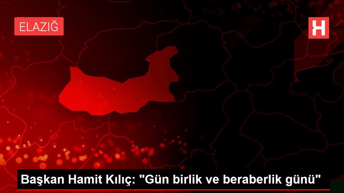 Başkan Hamit Kılıç: 'Gün birlik ve beraberlik günü'