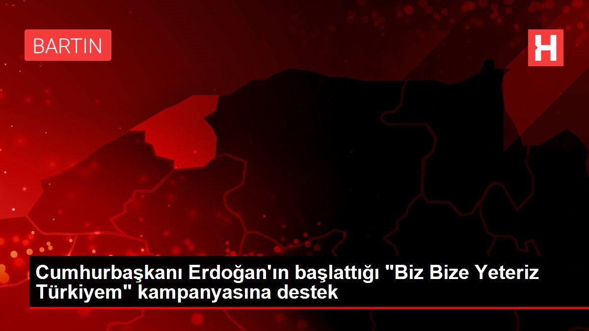 Cumhurbaşkanı Erdoğan'ın başlattığı 'Biz Bize Yeteriz Türkiyem' kampanyasına destek