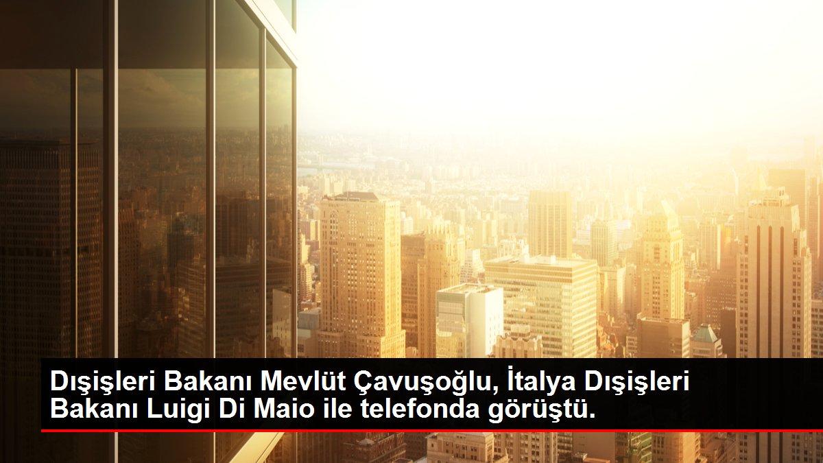 Dışişleri Bakanı Mevlüt Çavuşoğlu, İtalya Dışişleri Bakanı Luigi Di Maio ile telefonda görüştü.