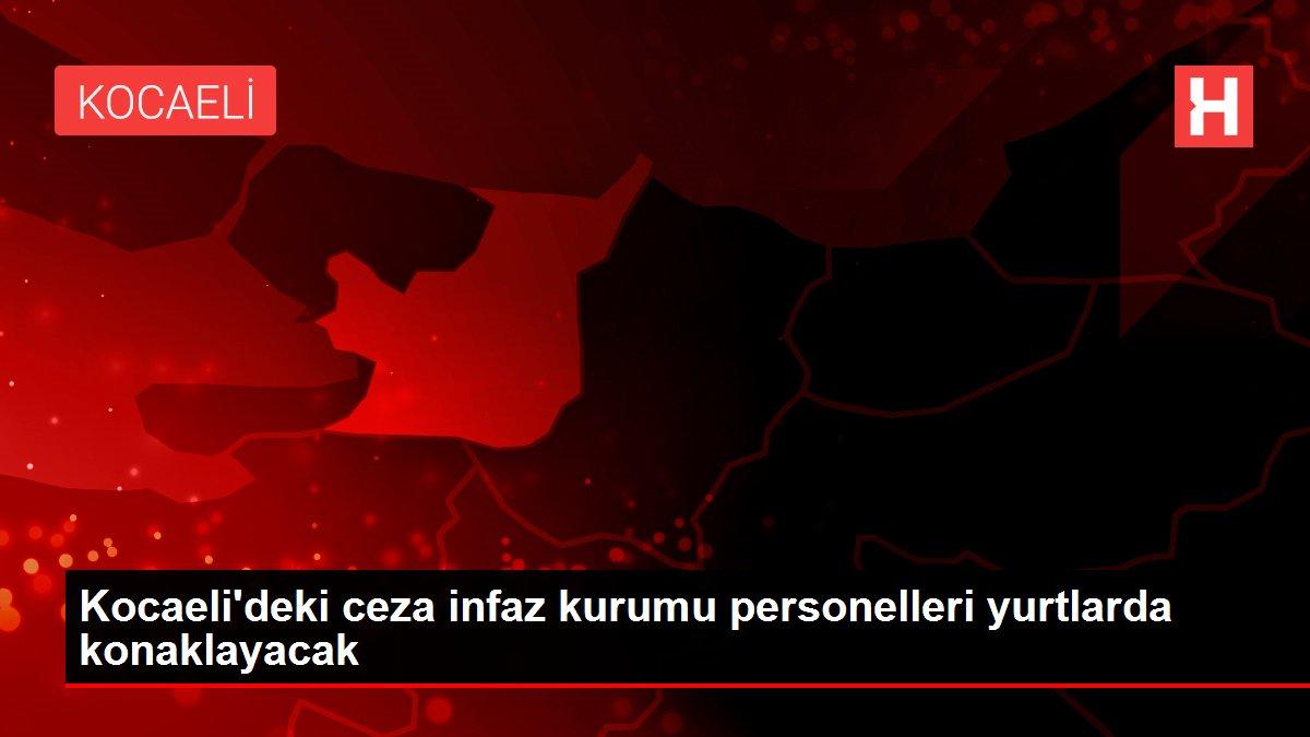 Kocaeli'deki ceza infaz kurumu personelleri yurtlarda konaklayacak