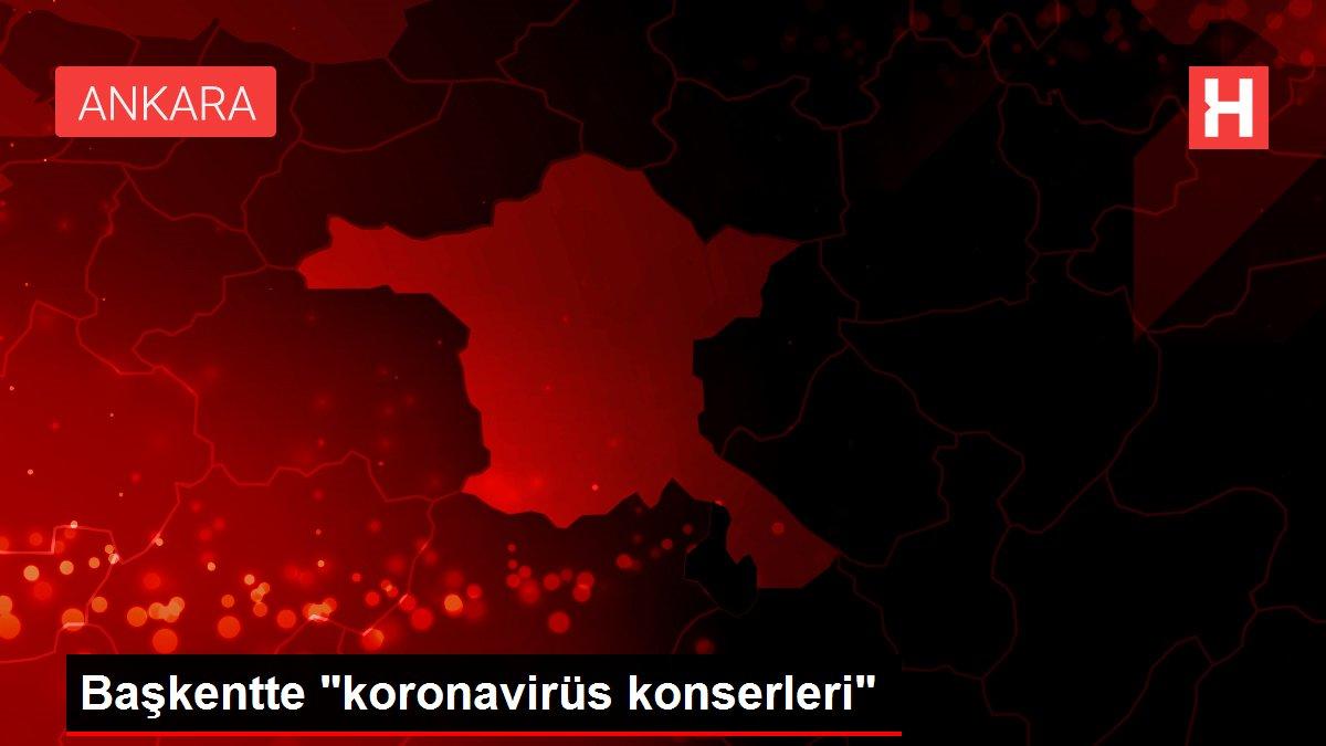 Başkentte 'koronavirüs konserleri'