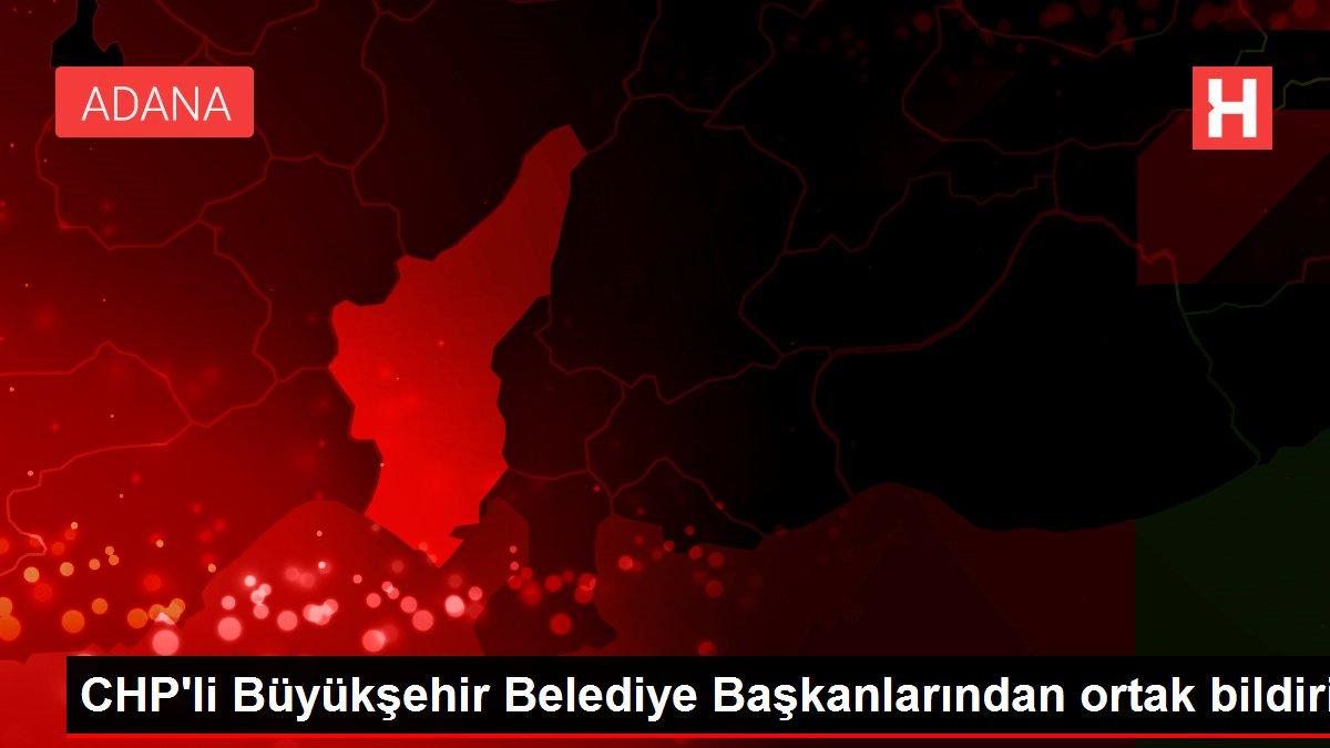 CHP'li Büyükşehir Belediye Başkanlarından ortak bildiri