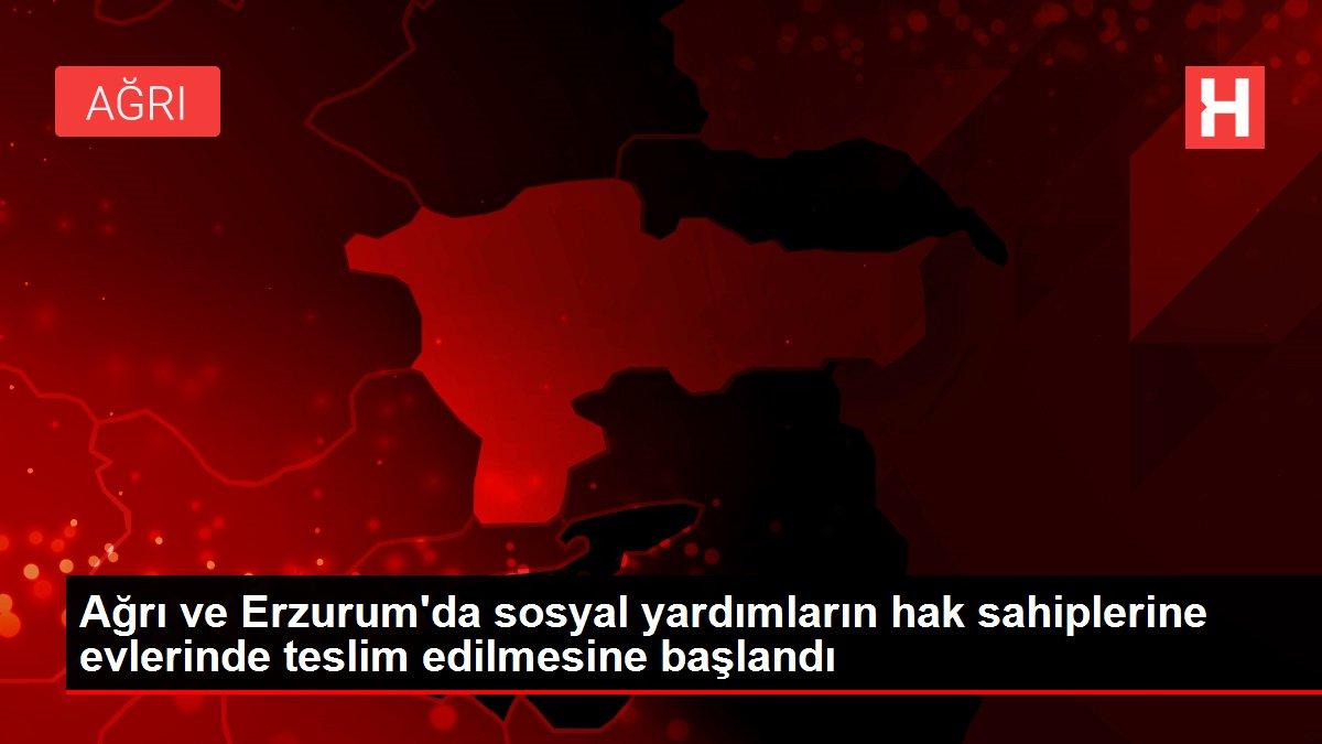 Ağrı ve Erzurum'da sosyal yardımların hak sahiplerine evlerinde teslim edilmesine başlandı