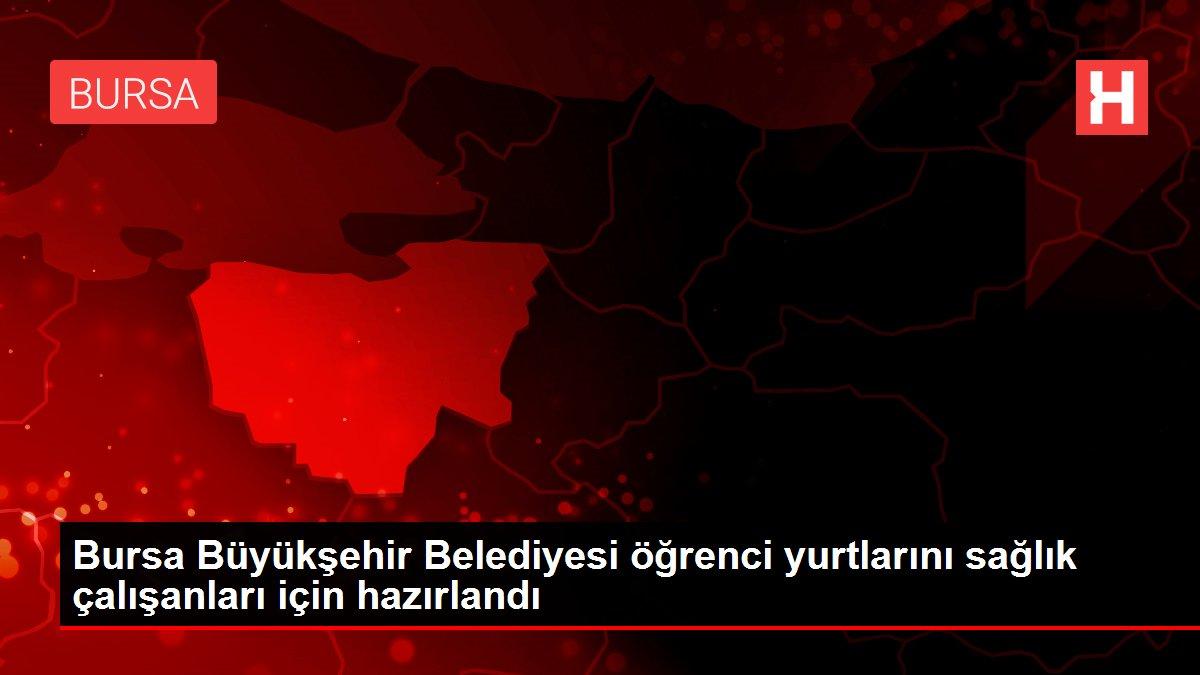 Bursa Büyükşehir Belediyesi öğrenci yurtlarını sağlık çalışanları için hazırlandı