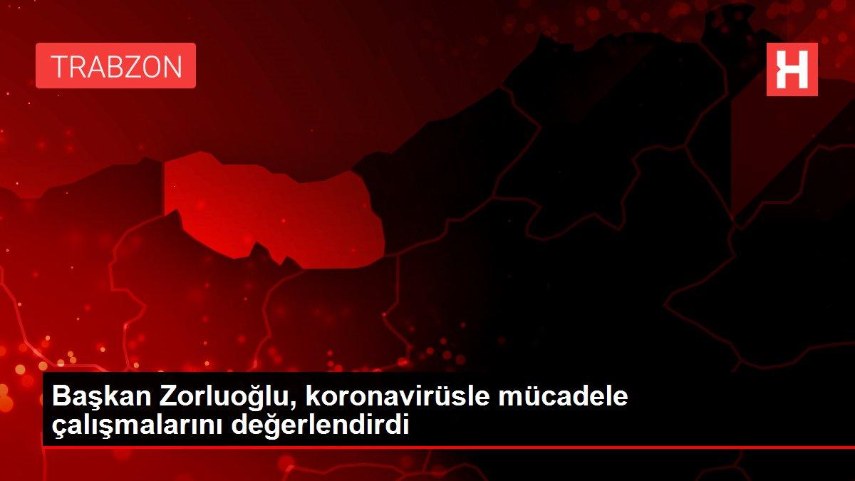 Başkan Zorluoğlu, koronavirüsle mücadele çalışmalarını değerlendirdi