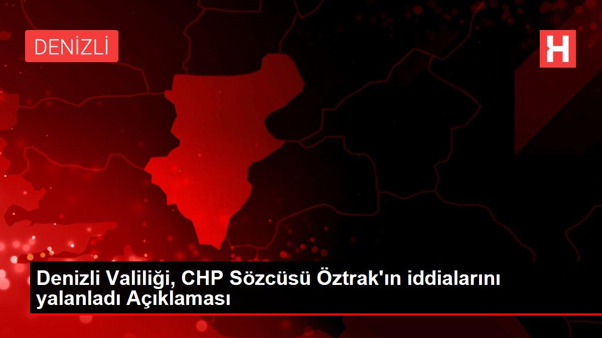 Denizli Valiliği, CHP Sözcüsü Öztrak'ın iddialarını yalanladı Açıklaması