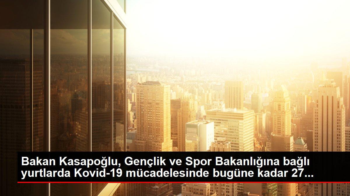 Bakan Kasapoğlu, Gençlik ve Spor Bakanlığına bağlı yurtlarda Kovid-19 mücadelesinde bugüne kadar 27...
