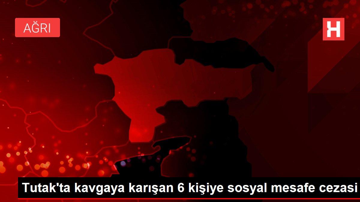 Tutak'ta kavgaya karışan 6 kişiye sosyal mesafe cezasi