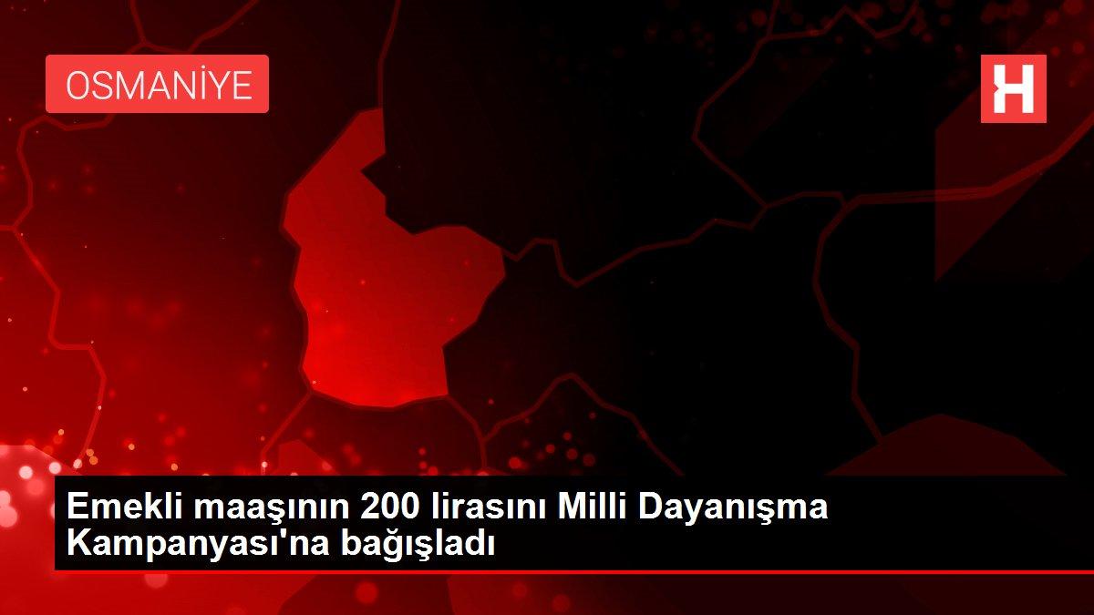 Emekli maaşının 200 lirasını Milli Dayanışma Kampanyası'na bağışladı