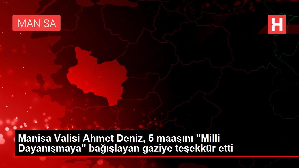 Manisa Valisi Ahmet Deniz, 5 maaşını 'Milli Dayanışmaya' bağışlayan gaziye teşekkür etti