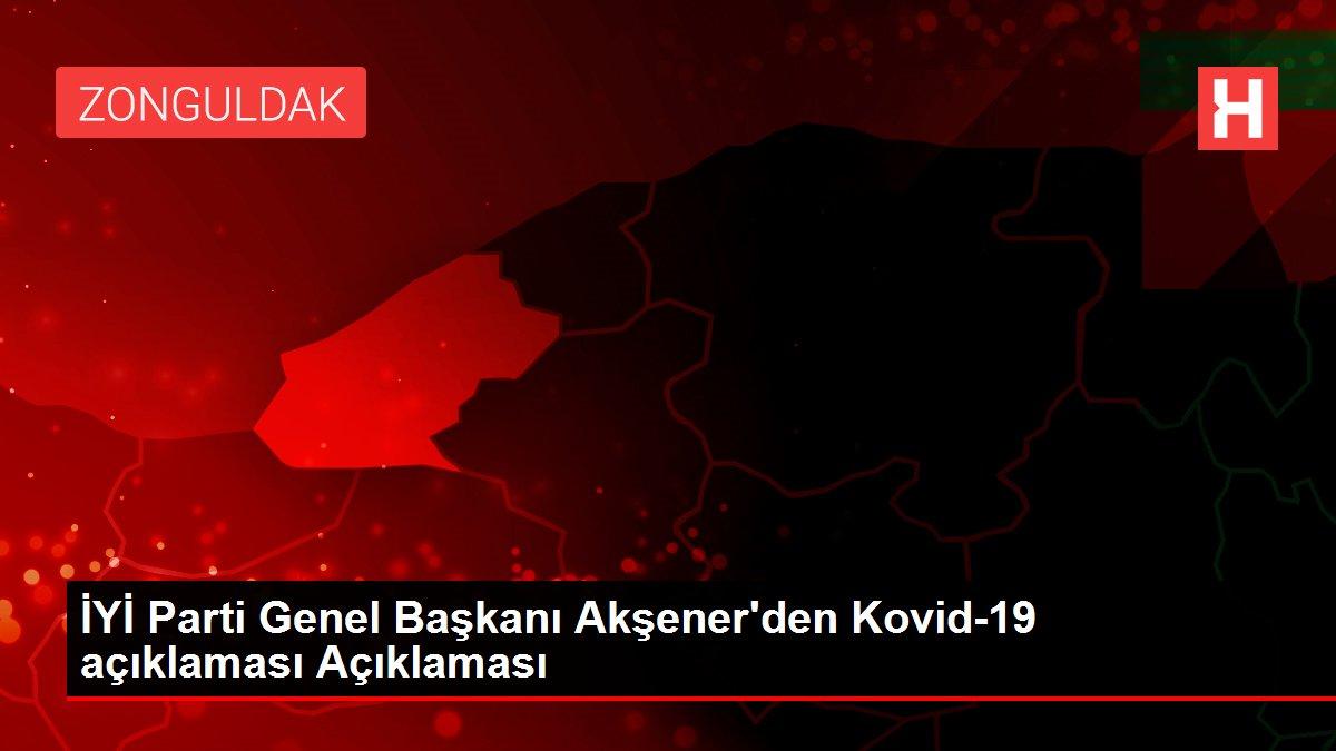 İYİ Parti Genel Başkanı Akşener'den Kovid-19 açıklaması Açıklaması