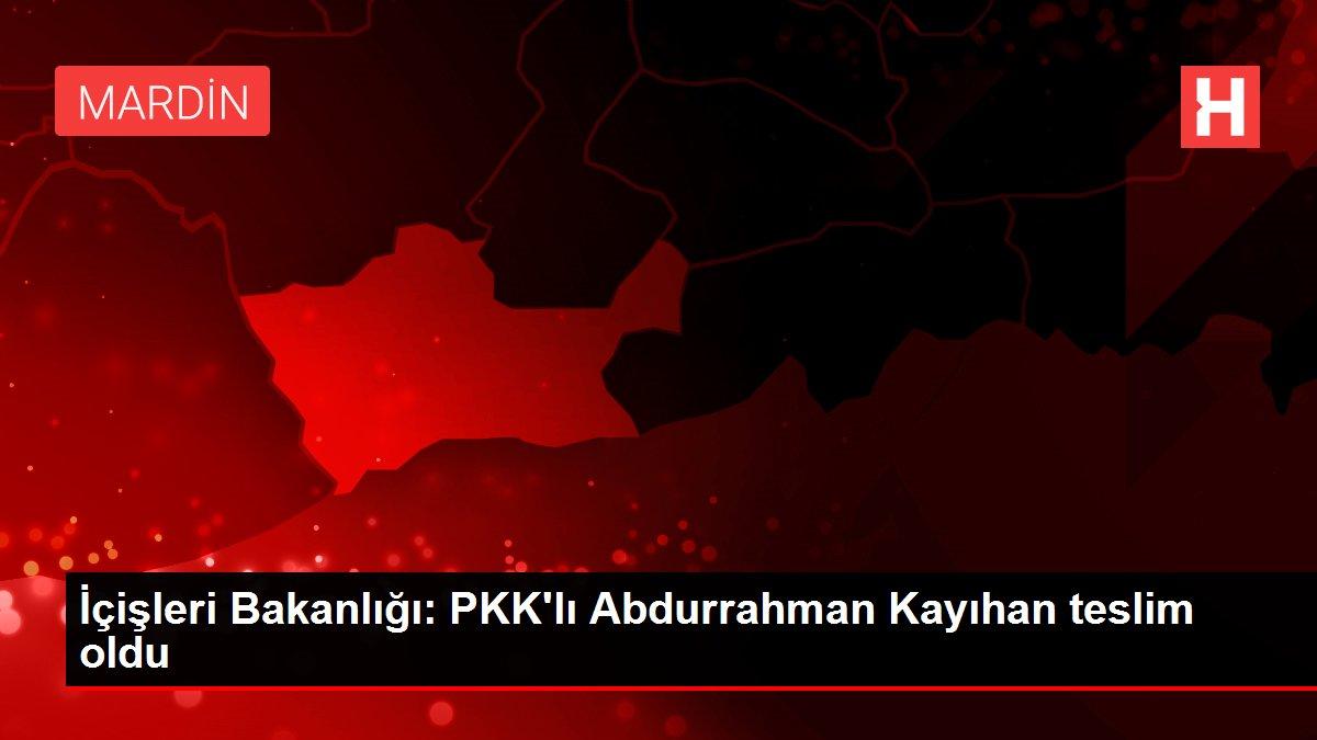 İçişleri Bakanlığı: PKK'lı Abdurrahman Kayıhan teslim oldu