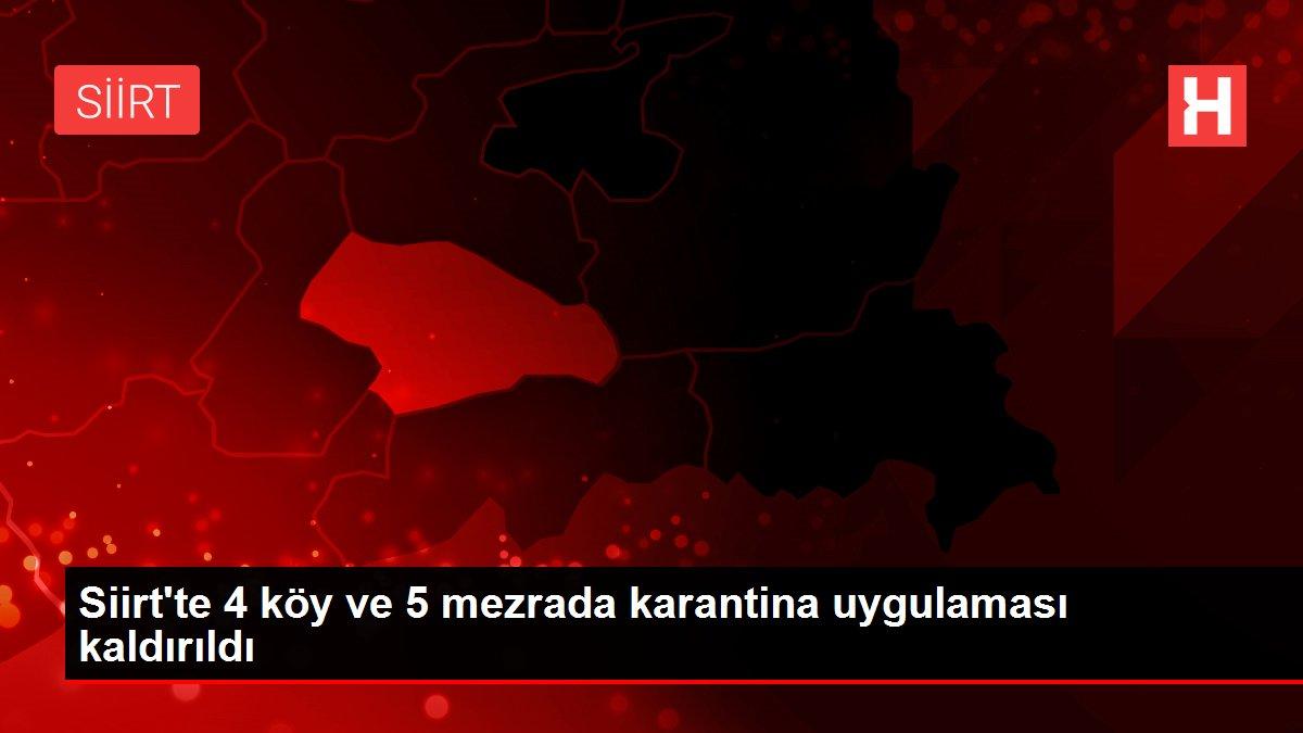 Siirt'te 4 köy ve 5 mezrada karantina uygulaması kaldırıldı