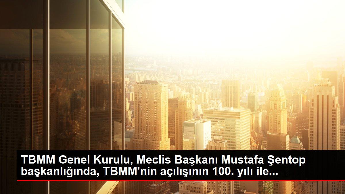 TBMM Genel Kurulu, Meclis Başkanı Mustafa Şentop başkanlığında, TBMM'nin açılışının 100. yılı ile...