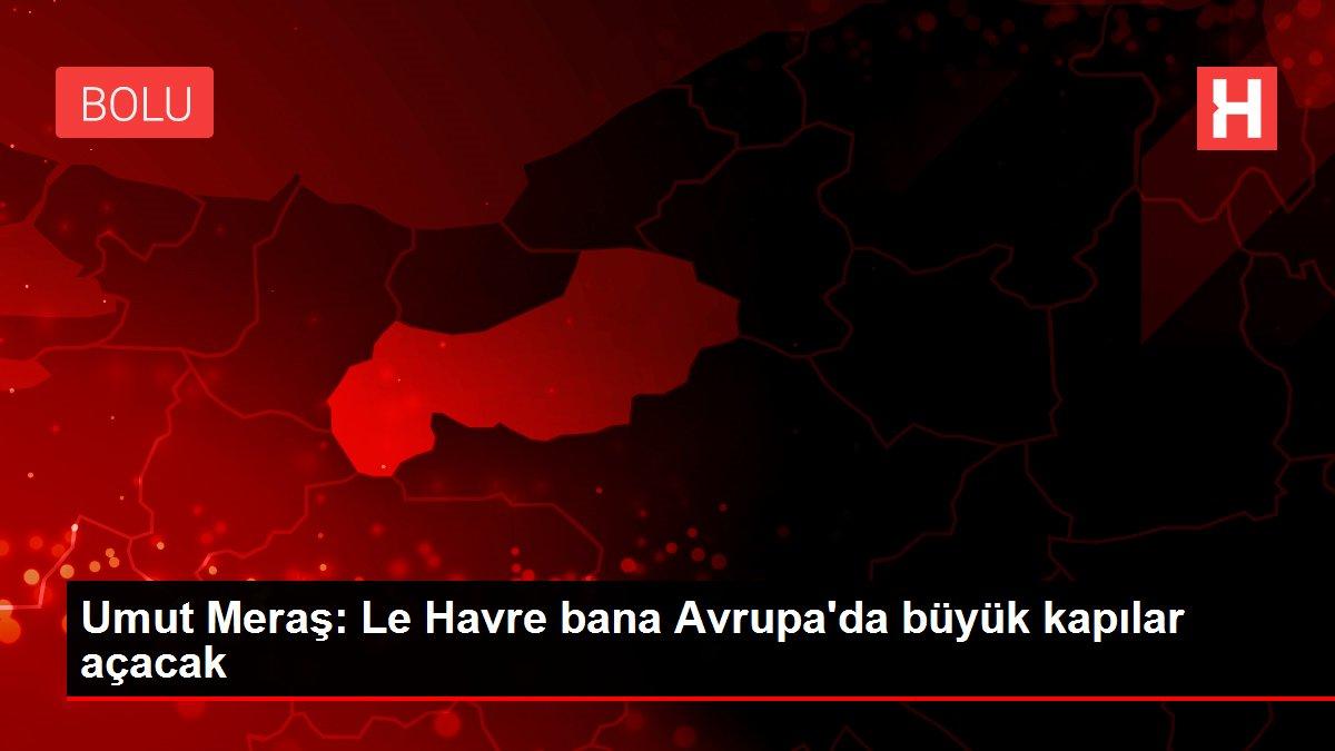 Umut Meraş: Le Havre bana Avrupa'da büyük kapılar açacak