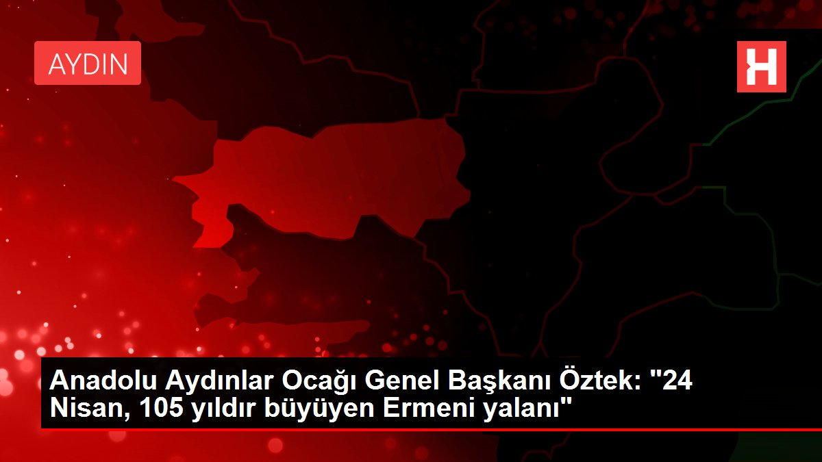 Anadolu Aydınlar Ocağı Genel Başkanı Öztek: