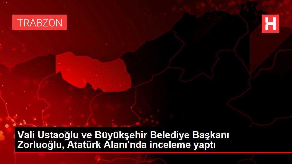 Vali Ustaoğlu ve Büyükşehir Belediye Başkanı Zorluoğlu, Atatürk Alanı'nda inceleme yaptı