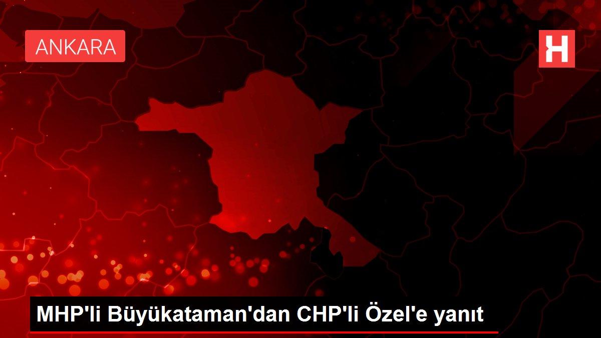 MHP'li Büyükataman'dan CHP'li Özel'e yanıt