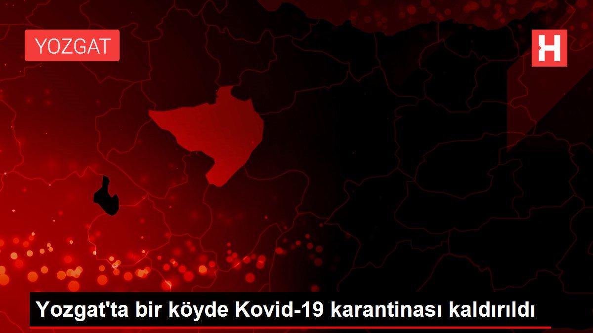 Yozgat'ta bir köyde Kovid-19 karantinası kaldırıldı