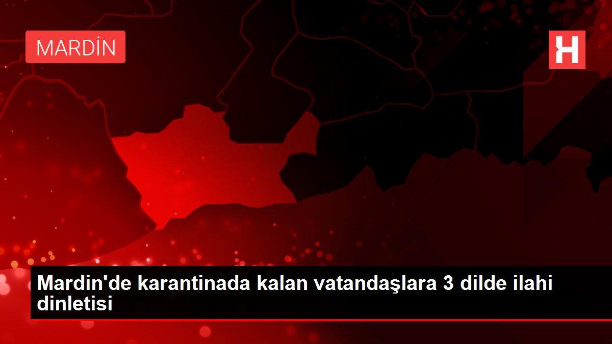 Mardin'de karantinada kalan vatandaşlara 3 dilde ilahi dinletisi