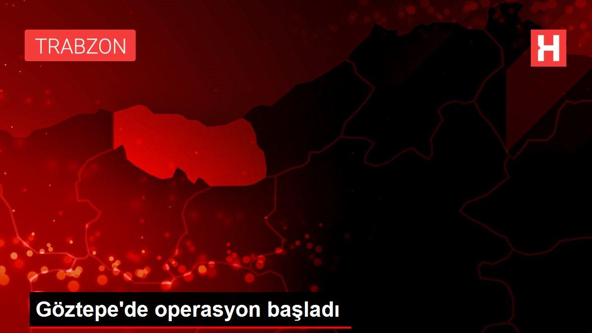 Göztepe'de operasyon başladı