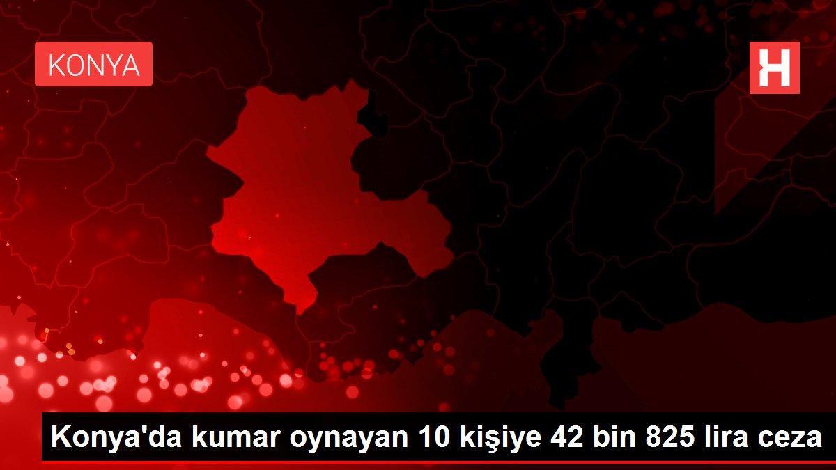Konya da kumar oynayan 10 kişiye 42 bin 825 lira ceza