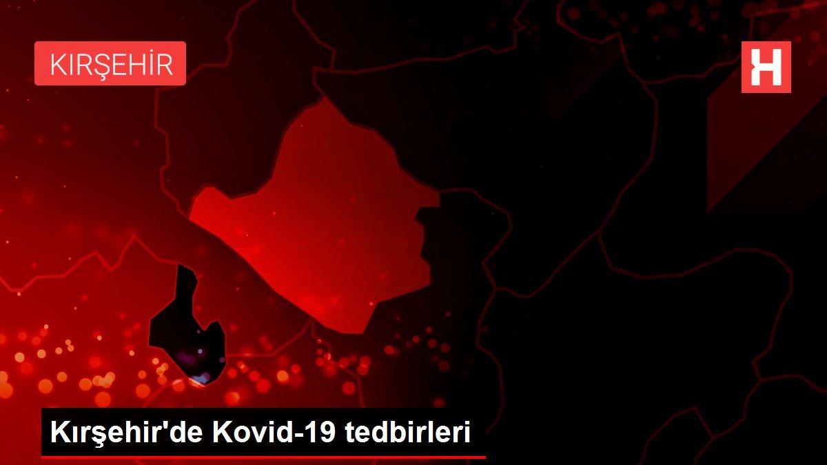 Kırşehir'de Kovid-19 tedbirleri