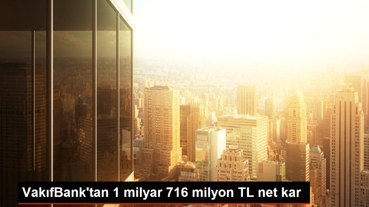 VakıfBank'tan 1 milyar 716 milyon TL net kar