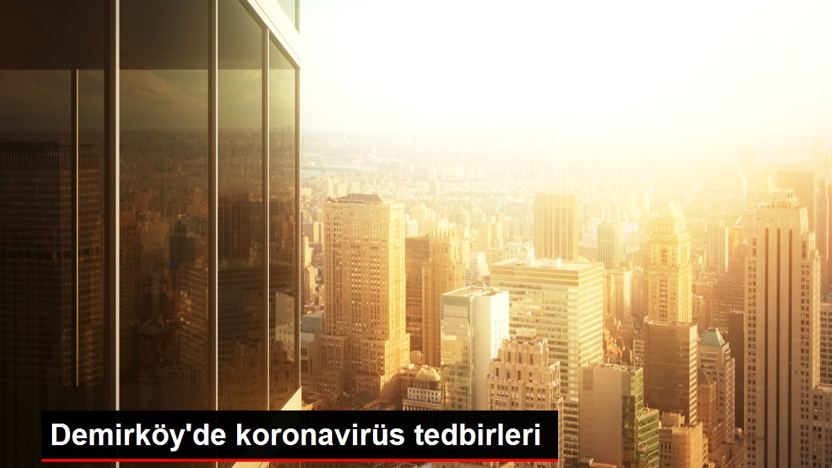 Demirköy'de koronavirüs tedbirleri