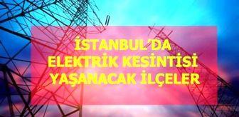 Gültepe: 13 Mayıs Çarşamba İstanbul elektrik kesintisi! İstanbul'da elektrik kesintisi yaşanacak ilçeler İstanbul'da elektrik ne zaman gelecek?