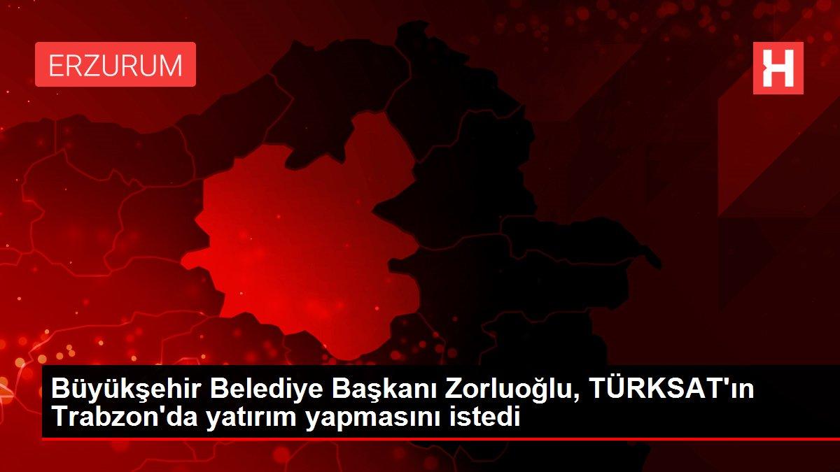 Büyükşehir Belediye Başkanı Zorluoğlu, TÜRKSAT'ın Trabzon'da yatırım yapmasını istedi